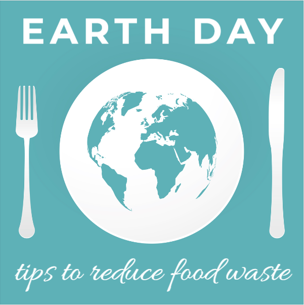 Earth Day graphic that shows a plate that looks like the planet earth and the words Earth Day - tips to reduce food waste
